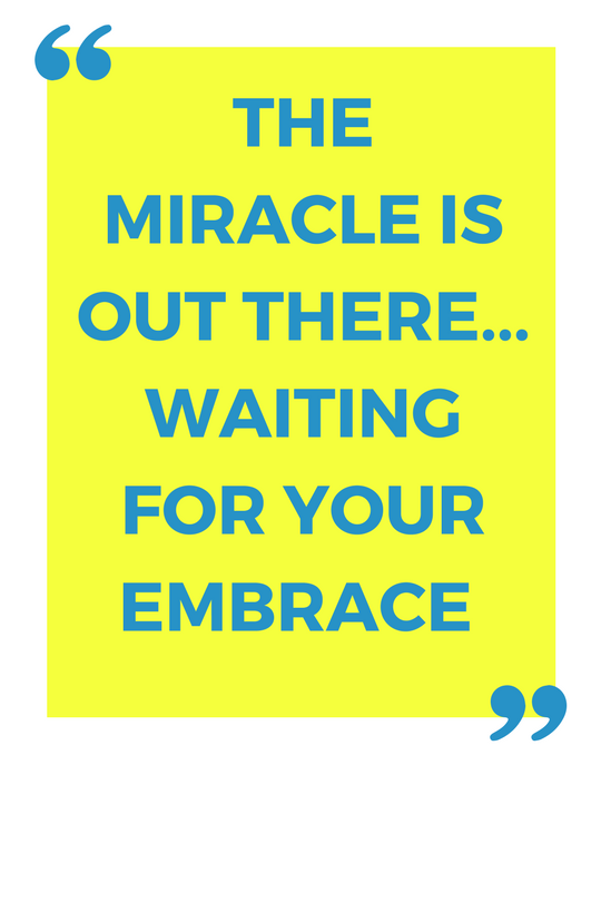 The miracle is out there...waiting for your embrace