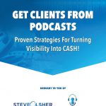 Steve Olsher is Exposing How He Gets Clients From Podcasts Non-Stop