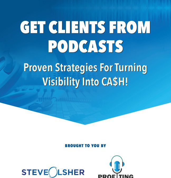 Get Clients from Podcasts by Steve Olsher – Another Invaluable Addition