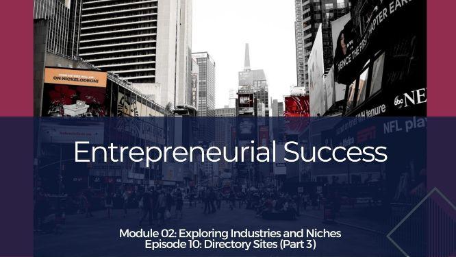 Entrepreneurial Success – Module 2 Ep#10 – Directory Sites (Part 3)