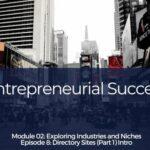 Entrepreneurial Success – Module 2 Ep#08 – Directory Sites (Part 1) Intro