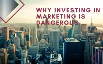 Why Investing In Marketing Is Dangerous!