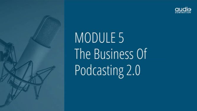 steve olsher audio domination review - module 05 the business of podcasting 2.0