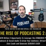 The Rise Of Podcasting 2.0 – Steve Olsher Live Training Tuesday, April 13th @ 4pm Pacific