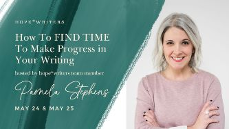 hope writers may 2021 free events how to find time to make progress in your writing