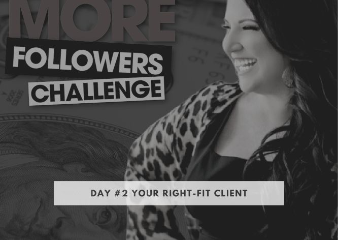 kim walsh phillips 10x your followers challenge day 2 your right-fit client
