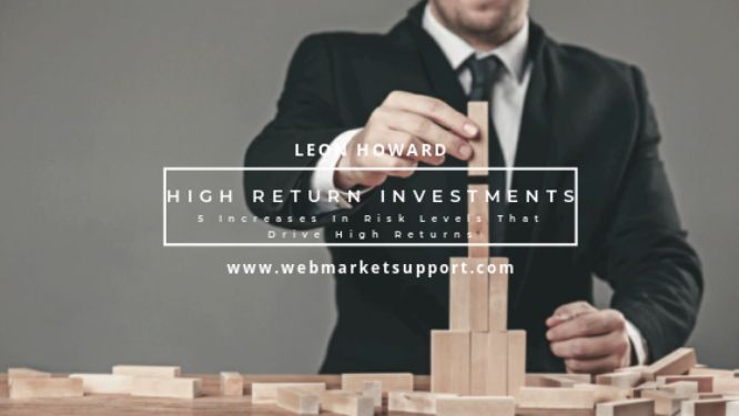 5 Increases In Risk Levels For High Return Investments